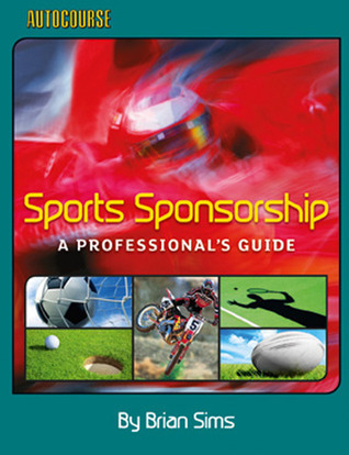 Sports Sponsorship: A Professionals Guide  by  Brian Sims
