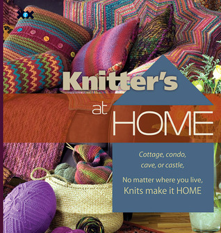 Knitters at Home: Cottage, Condo, Cave, or Castle, No Matter Where You Live, Knits Make It Home Rick Mondragon