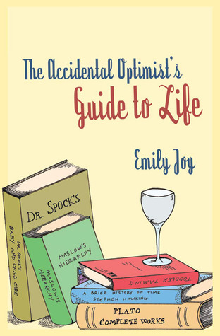 The Accidental Optimists Guide to Life Emily Joy