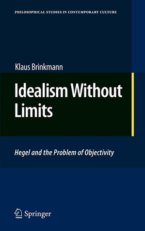 Idealism Without Limits: Hegel And The Problem Of Objectivity Klaus Brinkmann