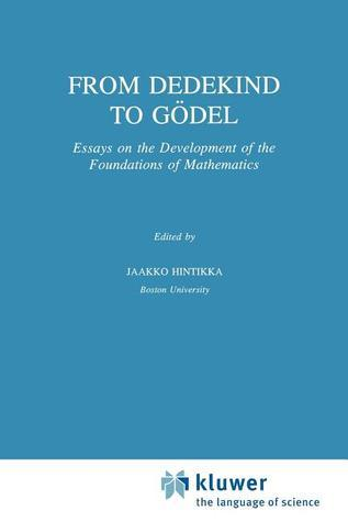 From Dedekind to Godel: Essays on the Development of the Foundations of Mathematics  by  Jaakko Hintikka
