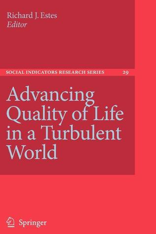 Advancing Quality of Life in a Turbulent World  by  Richard J. Estes