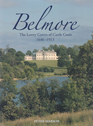 Belmore: Lowry-Corry Families of Castle Coole 1646-1913  by  Peter Marson