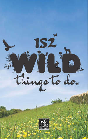 152 Wild Things To Do  by  Helen Babbs
