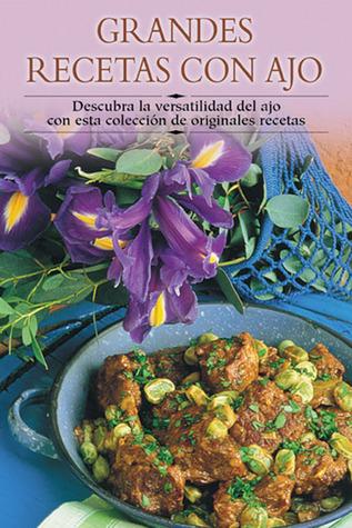 Grandes recetas con ajo: Descubra la versatilidad del ajo con esta colección de originales recetas  by  Edimat Libros