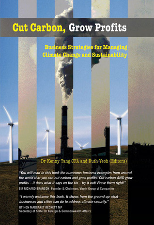 Cut Carbon, Grow Profits: Business Strategies for Managing Climate Change and Sustainability  by  Kenny Tang