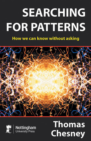 Searching for Patterns: How We Can Know Without Asking  by  Thomas Chesney