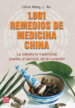 1,001 remedios de medicina china: La sabiduría tradicional puesta al servicio de la curación  by  Lihua Wang
