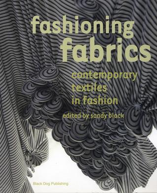 Fashioning Fabrics: Contemporary Textiles in Fashion Sandy Black