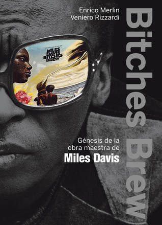 Bitches Brew: Génesis de la obra maestra de Miles Davis Enrico Merlin