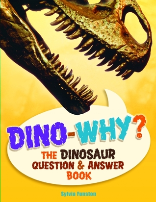 Dino-Why?: The Dinosaur Question and Answer Book  by  Sylvia Funston