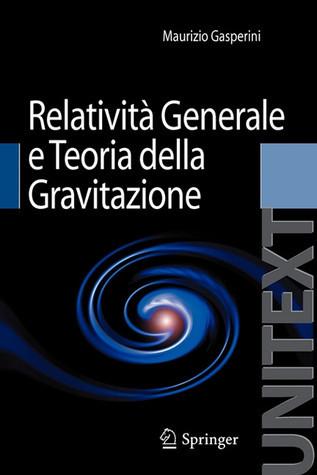 Relatività Generale e Teoria della Gravitazione (UNITEXT / Collana di Fisica e Astronomia) (Italian Edition)  by  Maurizio Gasperini
