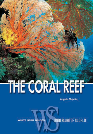 The Coral Reef: White Star Guides - Underwater World Angelo Mojetta