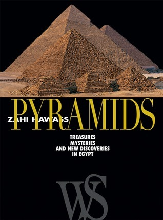 Pyramids: Treasures, Mysteries, and New Discoveries in Egypt  by  Zahi A. Hawass