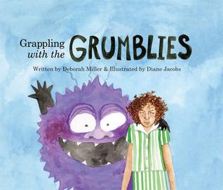 GRAPPLING WITH THE GRUMBLIES Deborah Miller