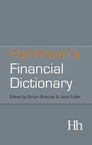 Harrimans Financial Dictionary: Over 2,600 Essential Financial Terms  by  Simon Briscoe