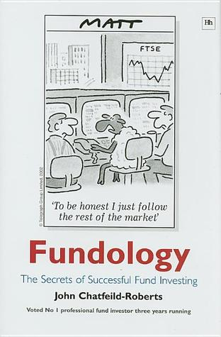 How to Pick a Good Fund Manager: A Quick, Comprehensive and Independent Guide for Investors of All Levels John Chatfeild-Roberts