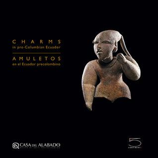 Charms in Pre-Columbian Ecuador Christian Mesia Montenegro