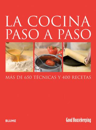 La cocina paso a paso: Más de 650 técnicas y 400 recetas Good Housekeeping