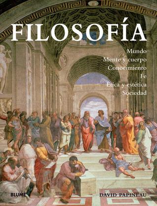 Filosofía: Mundo, mente y cuerpo, conocimiento, fe, ética y estética, sociedad  by  David Papineau