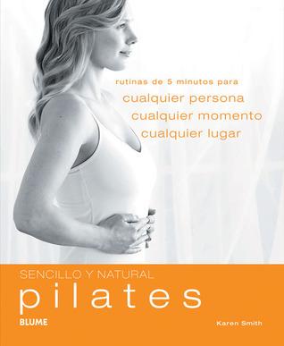 Pilates: Rutinas de 5 minutos para cualquier persona, cualquier momento, cualquier lugar Karen Smith