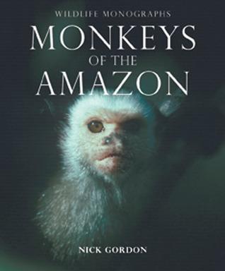 Monkeys of the Amazon Nick Gordon