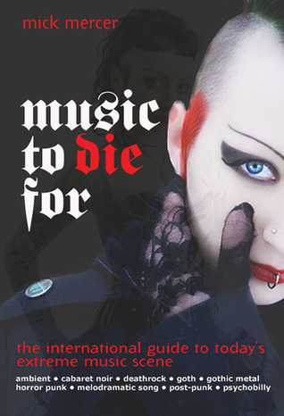 Music to Die For: The International Guide to the Last Great Underground Scene Mick Mercer