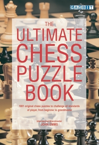 The Ultimate Chess Puzzle Book John Emms