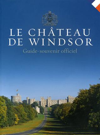 Le Château de Windsor: Guide-souvenir officiel Royal Collection Publications