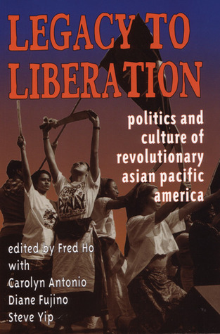 Legacy to Liberation: Politics and Culture of Revolutionary Asian Pacific America Fred Ho
