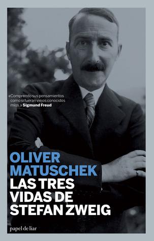 Las tres vidas de Stefan Zweig Oliver Matuschek