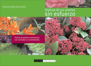Disfruta de Tus Plantas Sin Esfuerzo: Fichas de Plantas Resistentes Con Consejos y Curiosidades  by  Rosalia Casas
