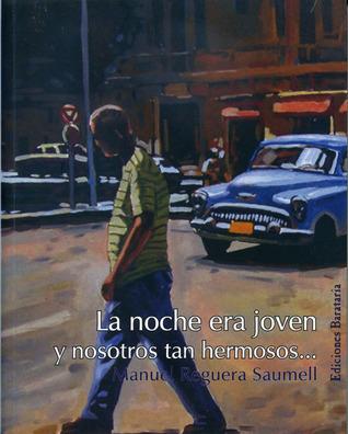 La noche era joven: y nosotros tan hermosos . . .  by  Manuel Reguera Saumell
