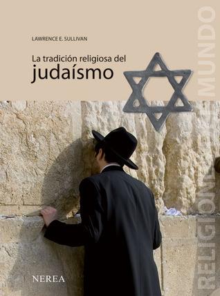 La tradicion religiosa del judaismo (Religiones del Mundo)  by  Lawrence E. Sullivan