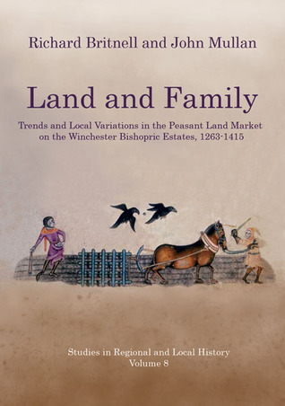Land and Family: Trends and Local Variations in the Peasant Land Market on the Winchester Bishopric Estates, 1263-1415 Richard Britnell