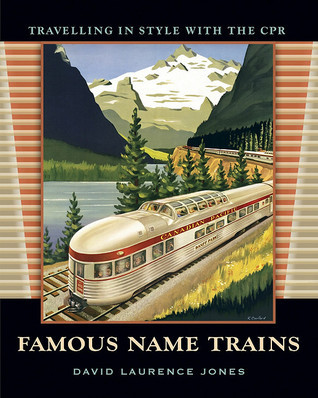 Famous Name Trains: Travelling in Style with the CPR  by  David Laurence Jones