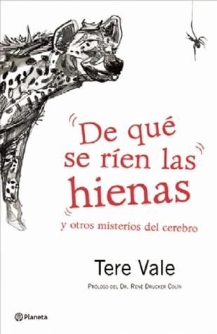 De que se rien las hienas y otros misterios del cerebro  by  Tere Vale