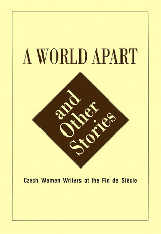 A World Apart and Other Stories: Czech Women around the Turn of the 19th-20th century  by  Kathleen Hayes