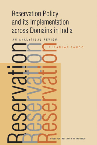 Reservation Policy and Its Implementation Across Domains in India: An Analytical Review  by  Niranjan Sahoo