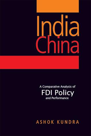 India China: A Comparative Analysis of FDI Policy and Performance Ashok Kundra