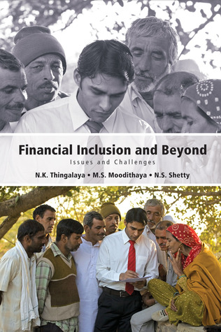 Financial Inclusion and Beyond: Issues and Challenges N. K. Thingalaya
