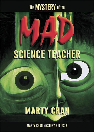 The Mystery Of The Mad Science Teacher  by  Marty Chan