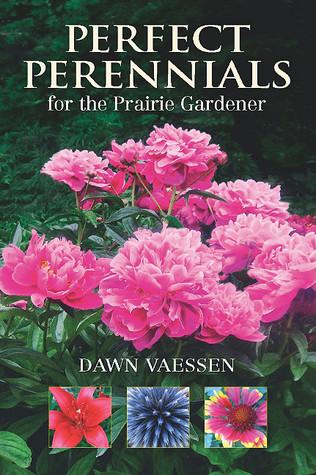 Perfect Perennials for the Prairie Gardener Dawn Vaessen