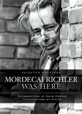 Mordecai Richler Was Here: Selected Writings James Chatto