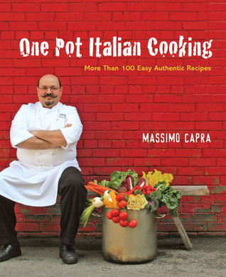 One Pot Italian Cooking: More Than 100 Easy Authentic Recipes Massimo Capra
