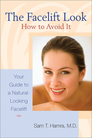 The Facelift Look-How to Avoid It: Your Guide to a Natural-Looking Facelift  by  Sam T. Hamra