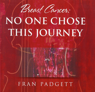 Breast Cancer: No One Chose This Journey Fran Padgett