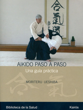 Aikido paso a paso: Una guía práctica  by  Moriteru Ueshiba