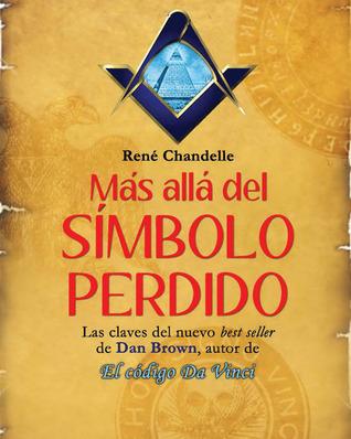 Más allá del Símbolo perdido: Las claves del nuevo best seller de Dan Brown, autor de El código Da Vinci  by  Rene Chandelle