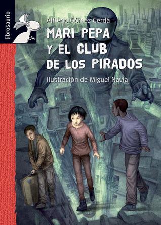 Mari Pepa y el club de los pirados  by  Alfredo Gómez Cerdá